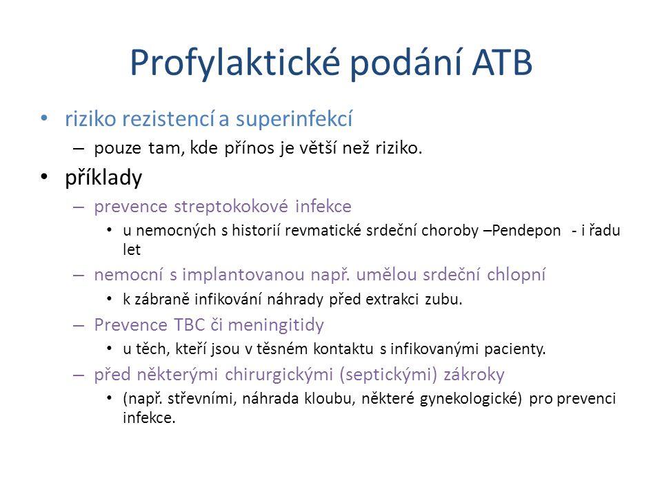 Profylaktické podání ATB riziko rezistencí a superinfekcí – pouze tam, kde přínos je větší než riziko. příklady – prevence streptokokové infekce u nem