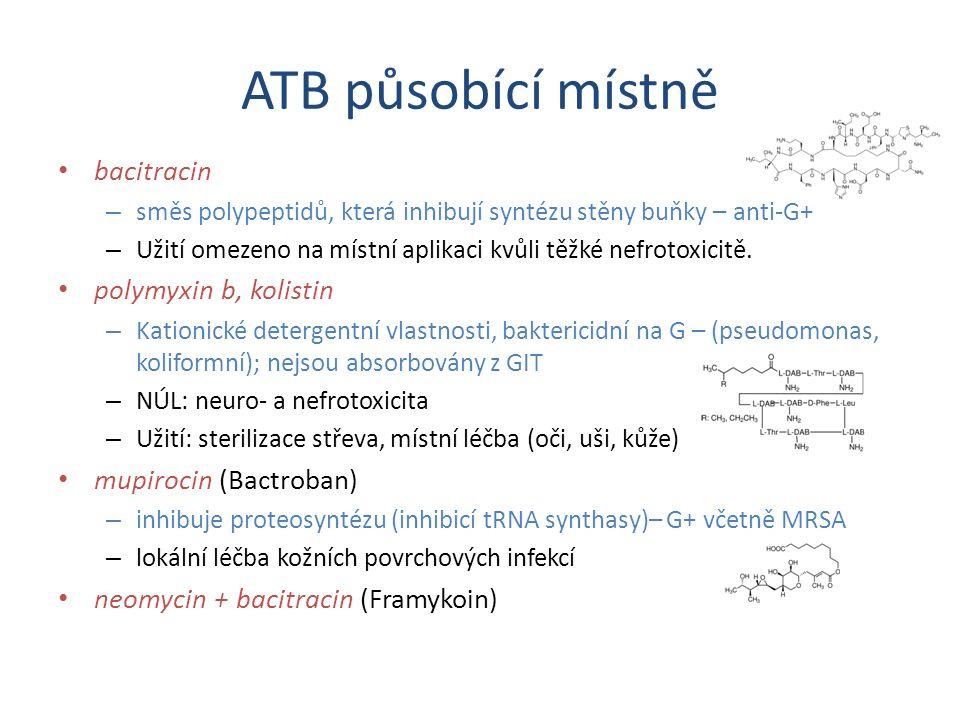 ATB působící místně bacitracin – směs polypeptidů, která inhibují syntézu stěny buňky – anti-G+ – Užití omezeno na místní aplikaci kvůli těžké nefroto