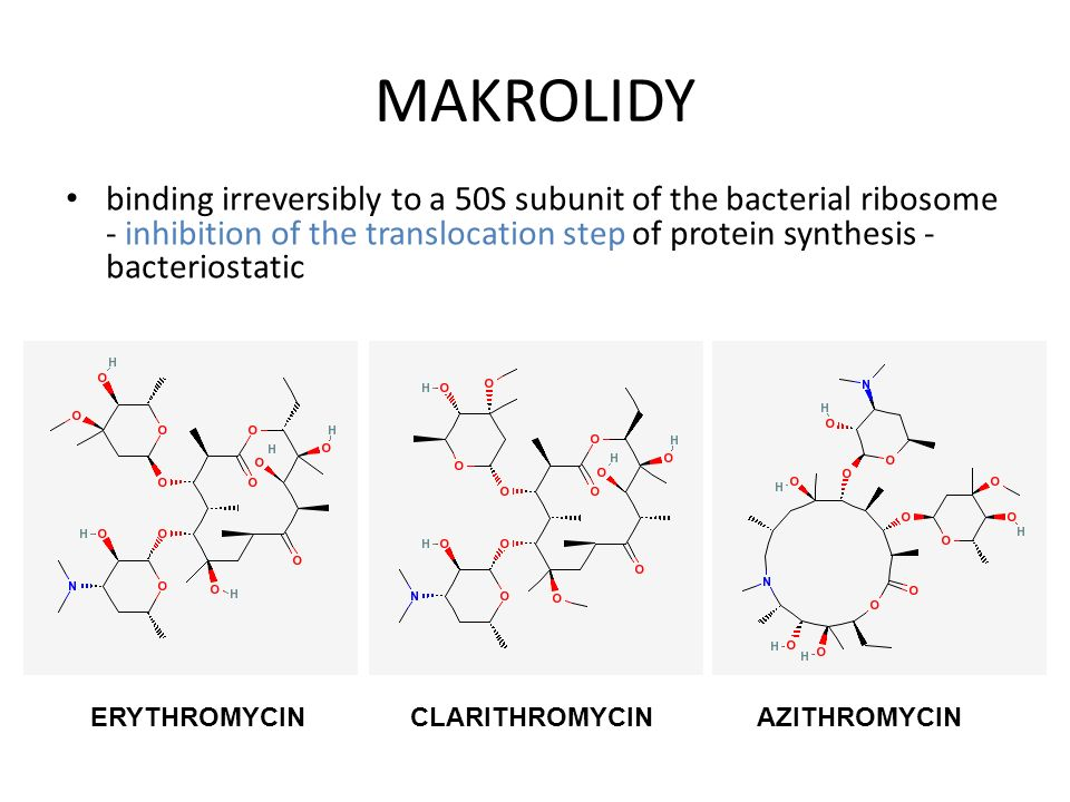 MAKROLIDY binding irreversibly to a 50S subunit of the bacterial ribosome - inhibition of the translocation step of protein synthesis - bacteriostatic