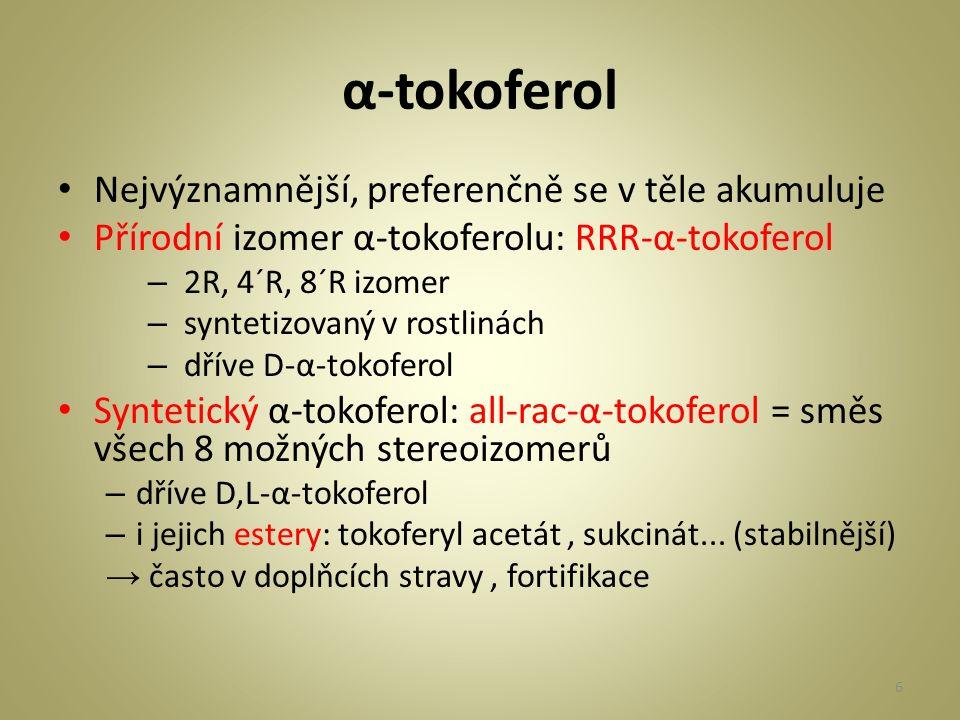 α-tokoferol Nejvýznamnější, preferenčně se v těle akumuluje Přírodní izomer α-tokoferolu: RRR-α-tokoferol – 2R, 4´R, 8´R izomer – syntetizovaný v rostlinách – dříve D-α-tokoferol Syntetický α-tokoferol: all-rac-α-tokoferol = směs všech 8 možných stereoizomerů – dříve D,L-α-tokoferol – i jejich estery: tokoferyl acetát, sukcinát...
