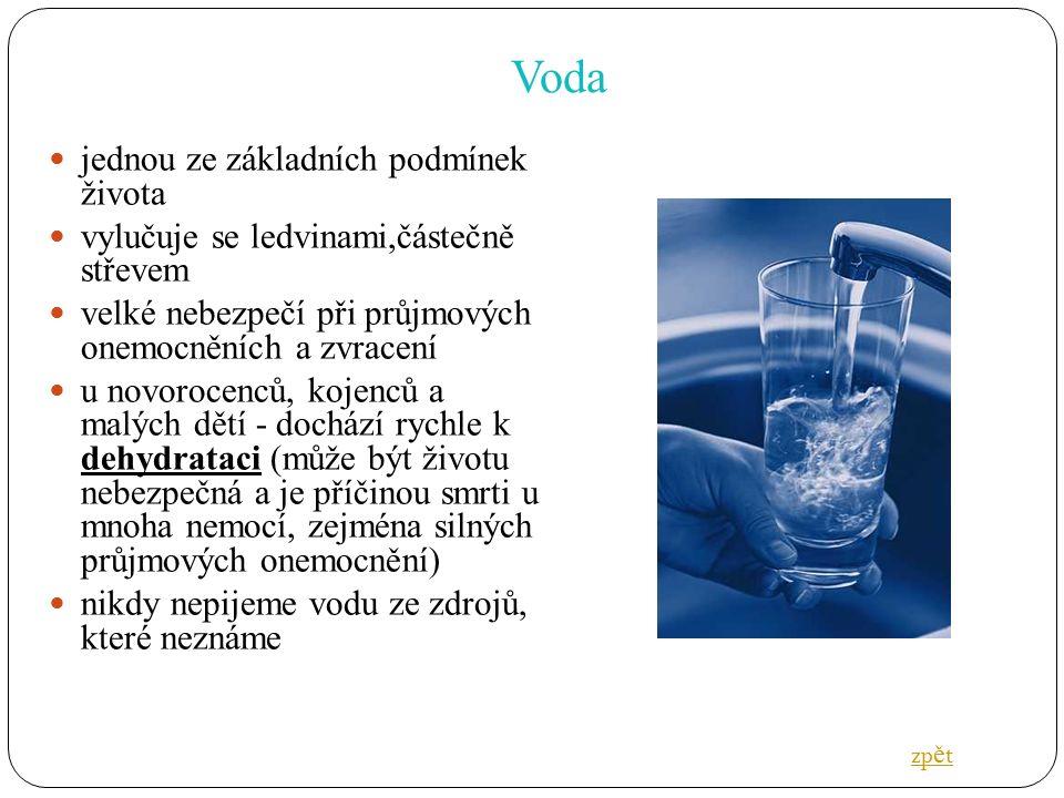 Voda jednou ze základních podmínek života vylučuje se ledvinami,částečně střevem velké nebezpečí při průjmových onemocněních a zvracení u novorocenců,
