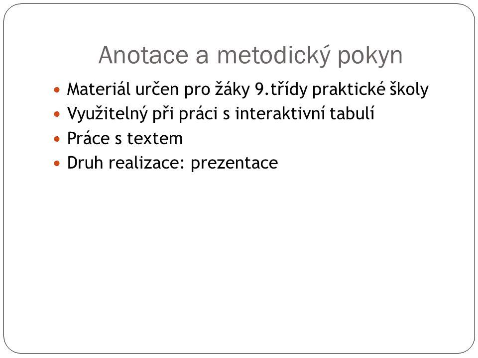 Anotace a metodický pokyn Materiál určen pro žáky 9.třídy praktické školy Využitelný při práci s interaktivní tabulí Práce s textem Druh realizace: prezentace