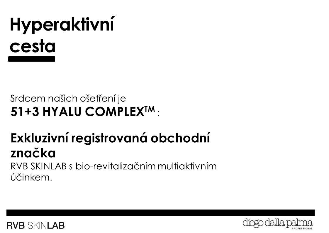 Hyperaktivní cesta Srdcem našich ošetření je 51+3 HYALU COMPLEX TM : Exkluzivní registrovaná obchodní značka RVB SKINLAB s bio-revitalizačním multiaktivním účinkem.