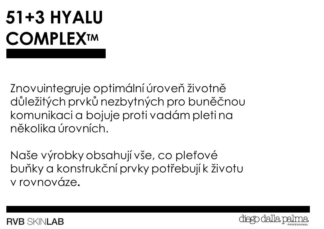 51+3 HYALU COMPLEX TM Znovuintegruje optimální úroveň životně důležitých prvků nezbytných pro buněčnou komunikaci a bojuje proti vadám pleti na několika úrovních.