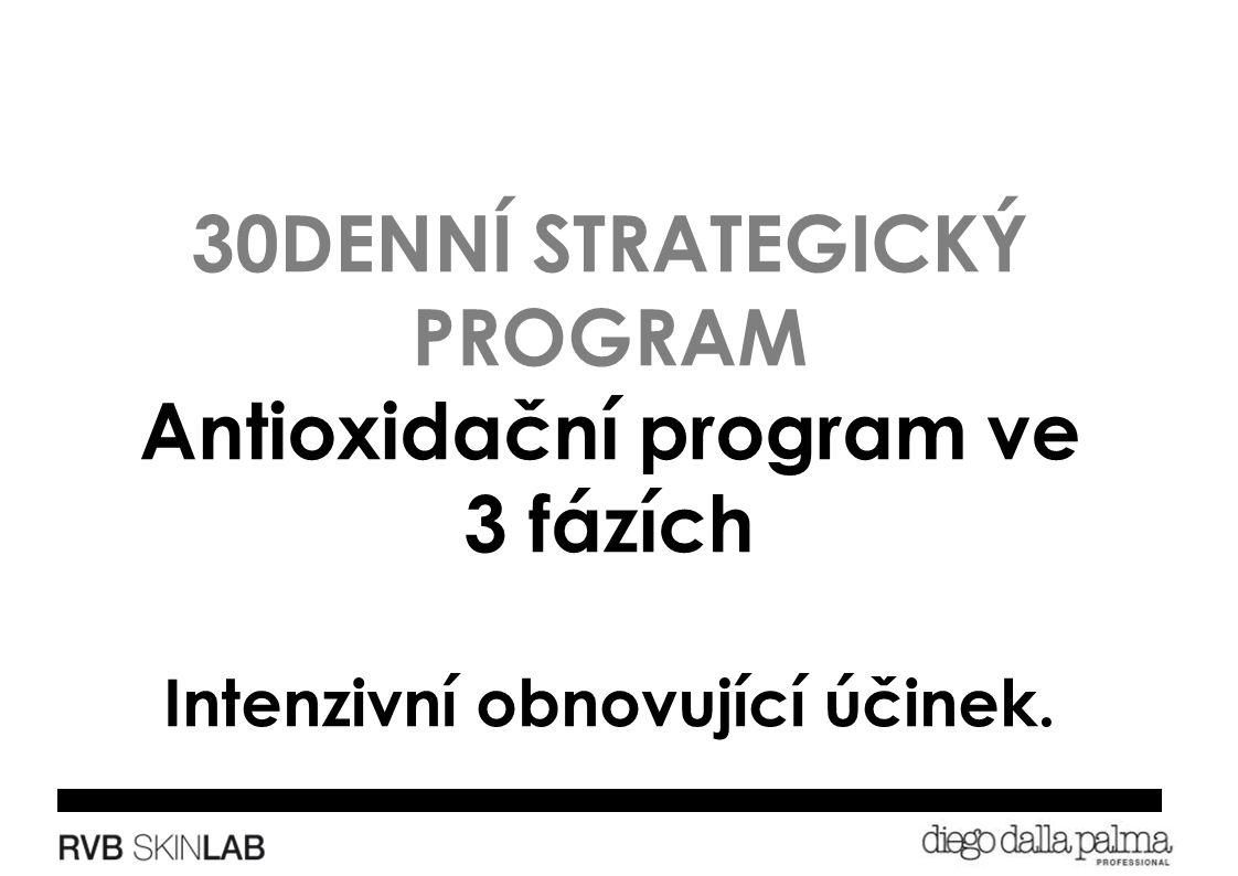 30DENNÍ STRATEGICKÝ PROGRAM Antioxidační program ve 3 fázích Intenzivní obnovující účinek.
