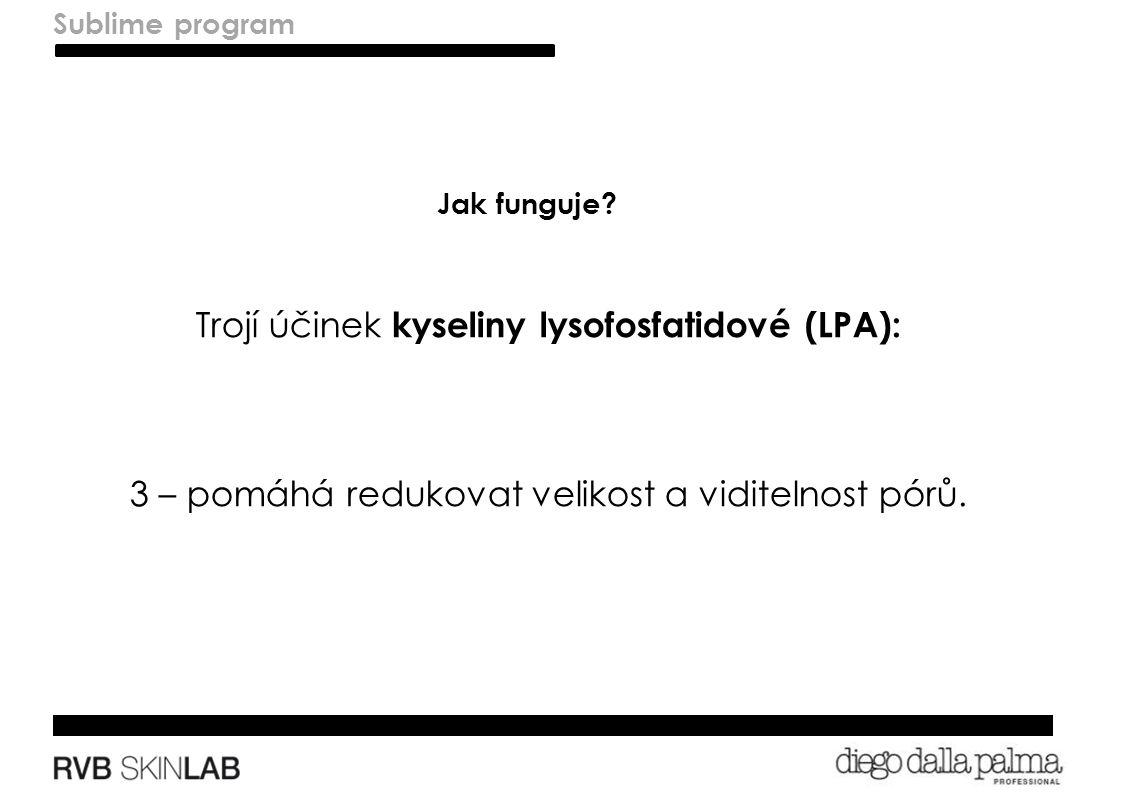 Trojí účinek kyseliny lysofosfatidové (LPA): 3 – pomáhá redukovat velikost a viditelnost pórů.