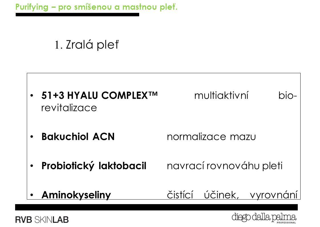 1. Zralá pleť 51+3 HYALU COMPLEX™ multiaktivní bio- revitalizace Bakuchiol ACN normalizace mazu Probiotický laktobacil navrací rovnováhu pleti Aminoky