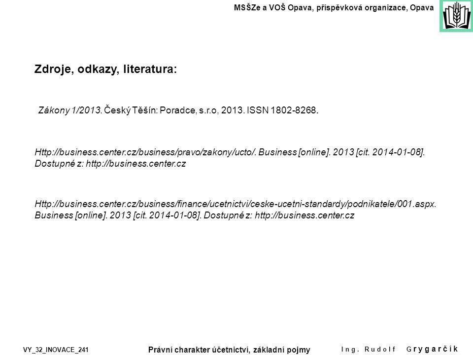 Zdroje, odkazy, literatura: MSŠZe a VOŠ Opava, příspěvková organizace, Opava VY_32_INOVACE_241 Ing. Rudolf G rygarčík Právní charakter účetnictví, zák