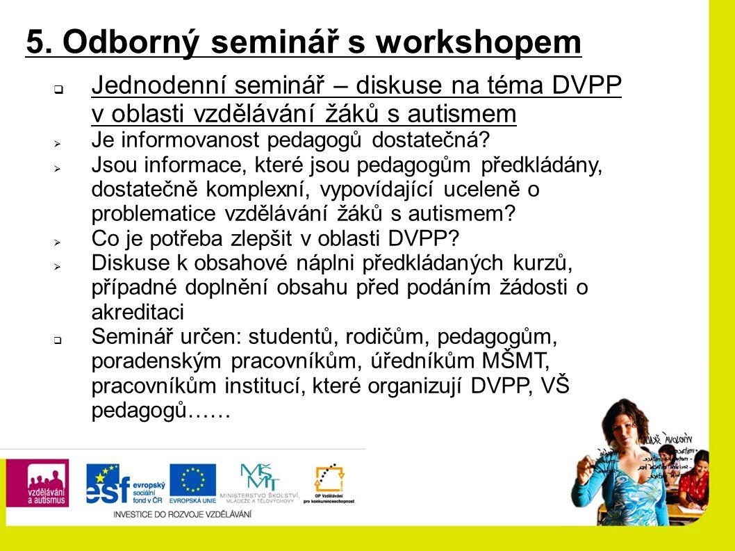 5. Odborný seminář s workshopem  Jednodenní seminář – diskuse na téma DVPP v oblasti vzdělávání žáků s autismem  Je informovanost pedagogů dostatečn