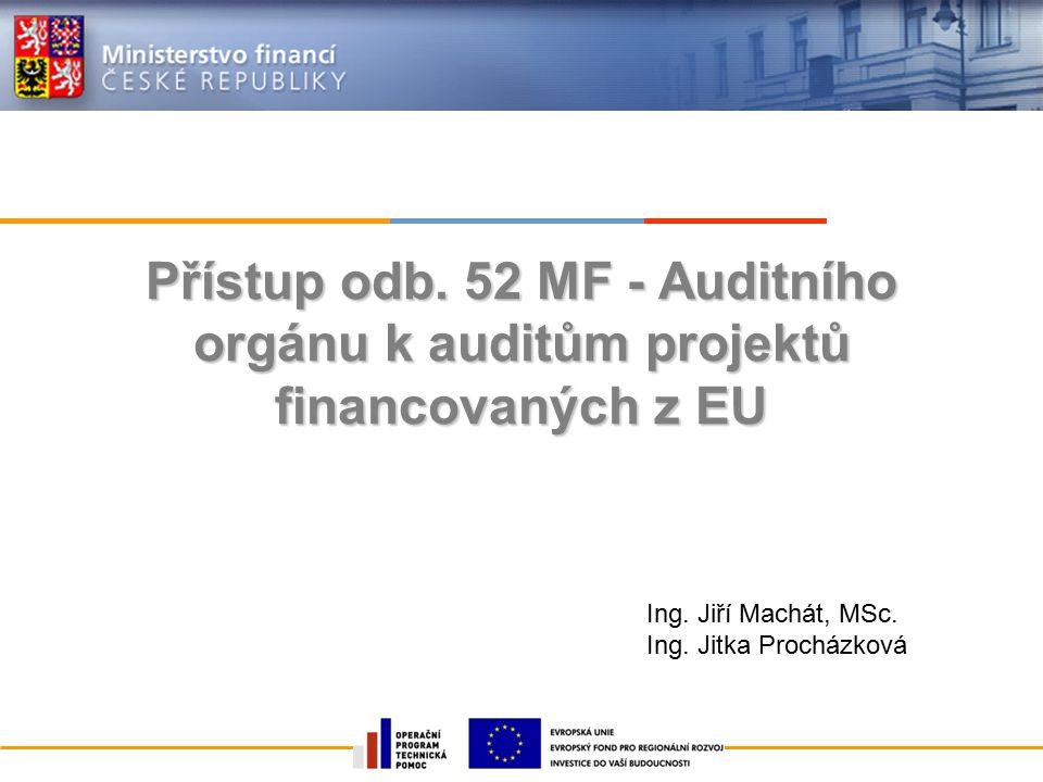 Přístup odb. 52 MF - Auditního orgánu k auditům projektů financovaných z EU Ing.