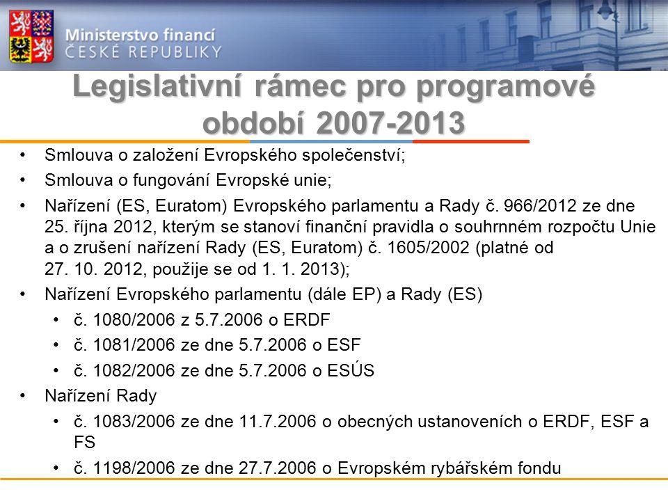 Legislativní rámec pro programové období 2007-2013 Smlouva o založení Evropského společenství; Smlouva o fungování Evropské unie; Nařízení (ES, Euratom) Evropského parlamentu a Rady č.