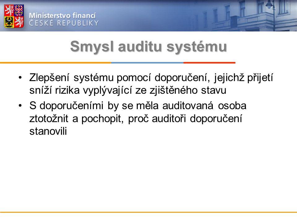 Smysl auditu systému Zlepšení systému pomocí doporučení, jejichž přijetí sníží rizika vyplývající ze zjištěného stavu S doporučeními by se měla auditovaná osoba ztotožnit a pochopit, proč auditoři doporučení stanovili