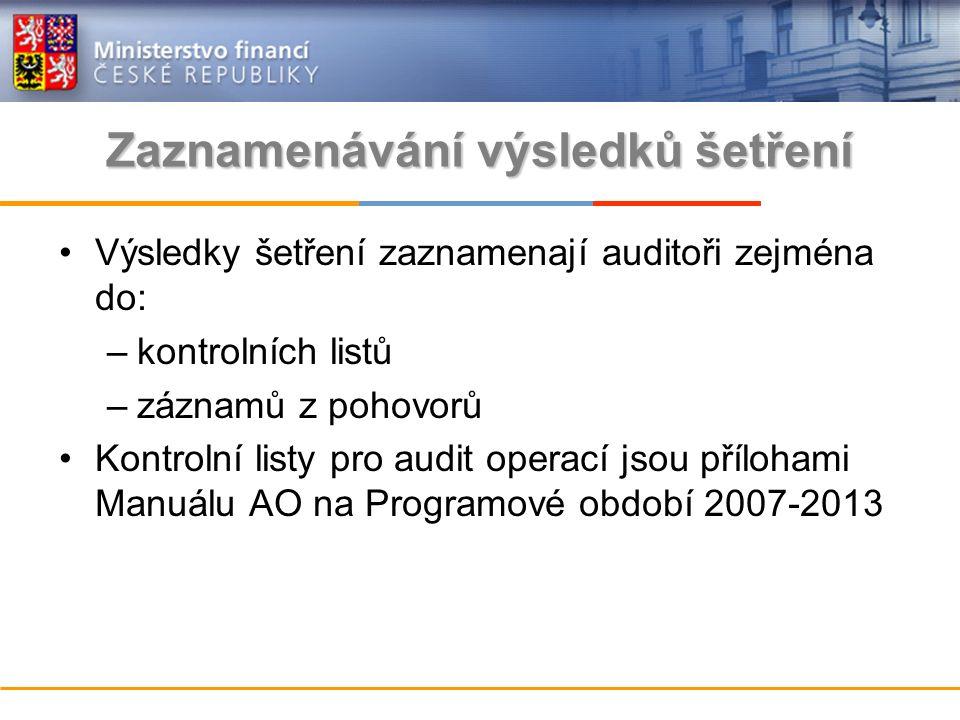 Zaznamenávání výsledků šetření Výsledky šetření zaznamenají auditoři zejména do: –kontrolních listů –záznamů z pohovorů Kontrolní listy pro audit operací jsou přílohami Manuálu AO na Programové období 2007-2013