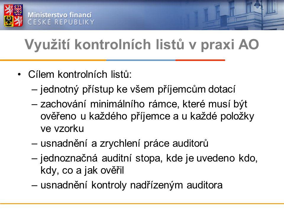 Využití kontrolních listů v praxi AO Cílem kontrolních listů: –jednotný přístup ke všem příjemcům dotací –zachování minimálního rámce, které musí být ověřeno u každého příjemce a u každé položky ve vzorku –usnadnění a zrychlení práce auditorů –jednoznačná auditní stopa, kde je uvedeno kdo, kdy, co a jak ověřil –usnadnění kontroly nadřízeným auditora