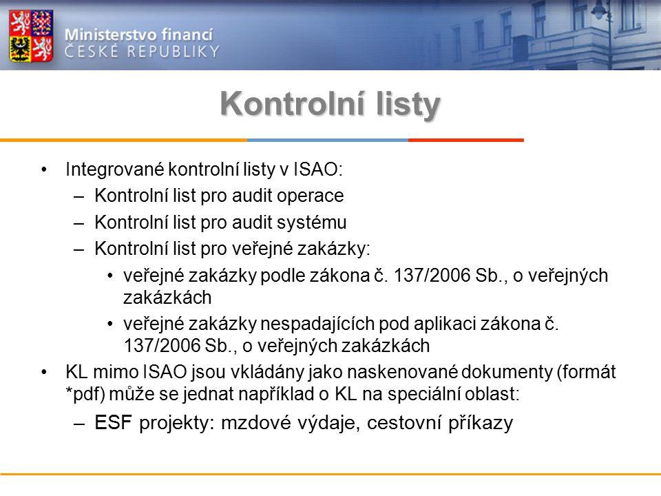 Kontrolní listy Integrované kontrolní listy v ISAO: –Kontrolní list pro audit operace –Kontrolní list pro audit systému –Kontrolní list pro veřejné zakázky: veřejné zakázky podle zákona č.