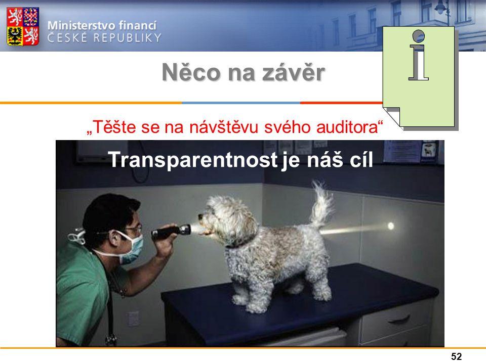 """Něco na závěr """"Těšte se na návštěvu svého auditora 52 Transparentnost je náš cíl"""