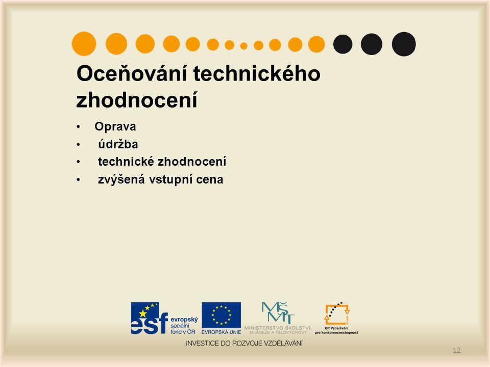 Oceňování technického zhodnocení Oprava údržba technické zhodnocení zvýšená vstupní cena 12