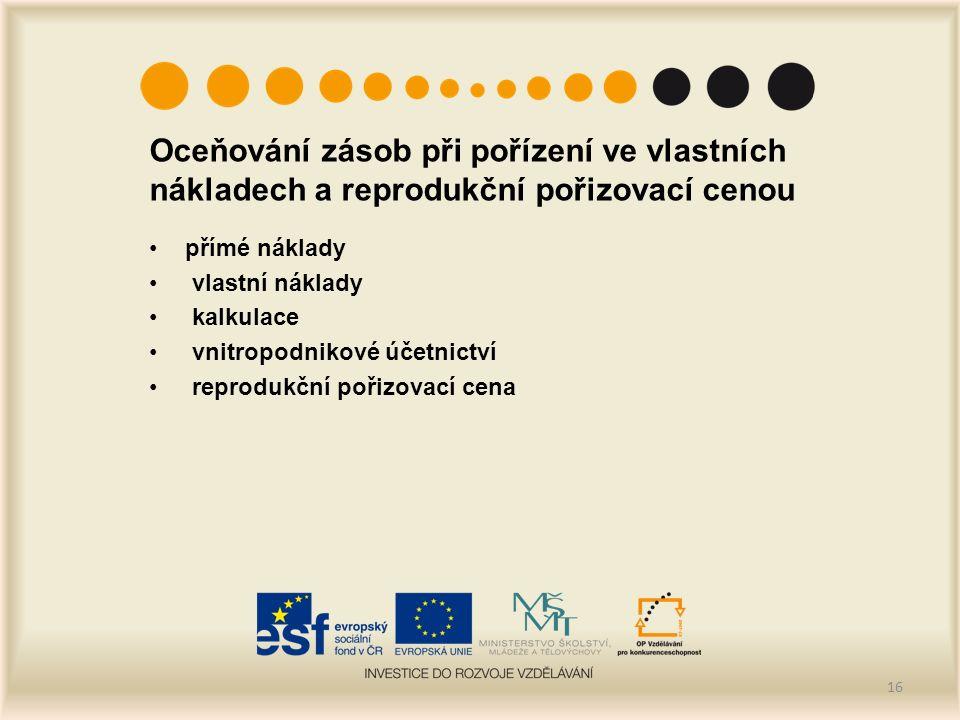 Oceňování zásob při pořízení ve vlastních nákladech a reprodukční pořizovací cenou přímé náklady vlastní náklady kalkulace vnitropodnikové účetnictví reprodukční pořizovací cena 16