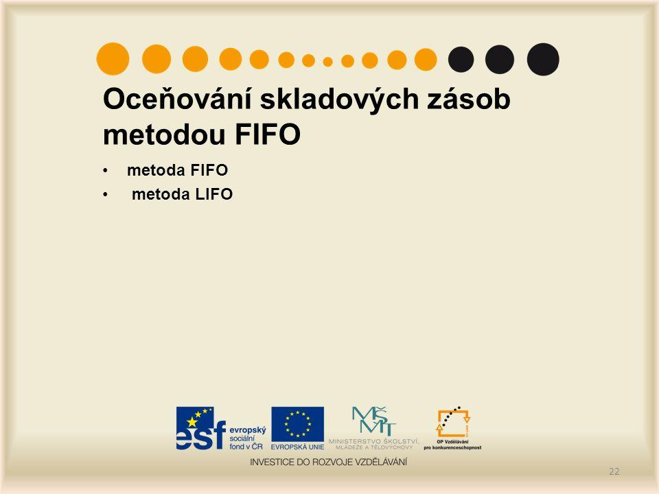 Oceňování skladových zásob metodou FIFO metoda FIFO metoda LIFO 22