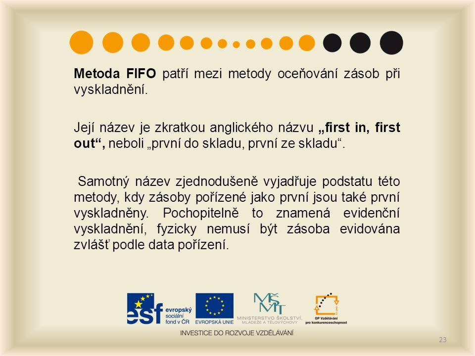 Metoda FIFO patří mezi metody oceňování zásob při vyskladnění.