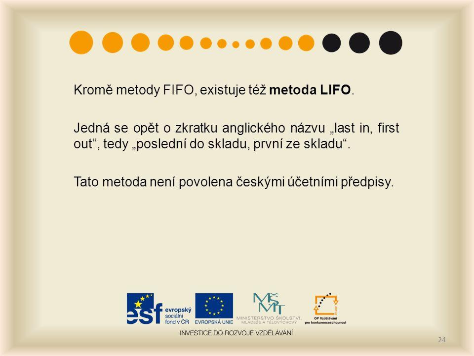 Kromě metody FIFO, existuje též metoda LIFO.
