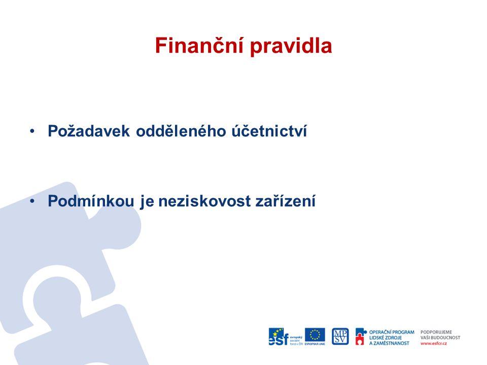 Finanční pravidla Požadavek odděleného účetnictví Podmínkou je neziskovost zařízení