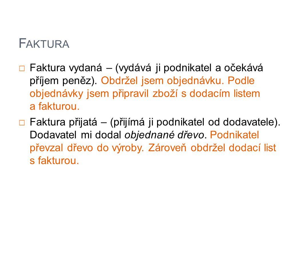 F AKTURA  Faktura vydaná – (vydává ji podnikatel a očekává příjem peněz).