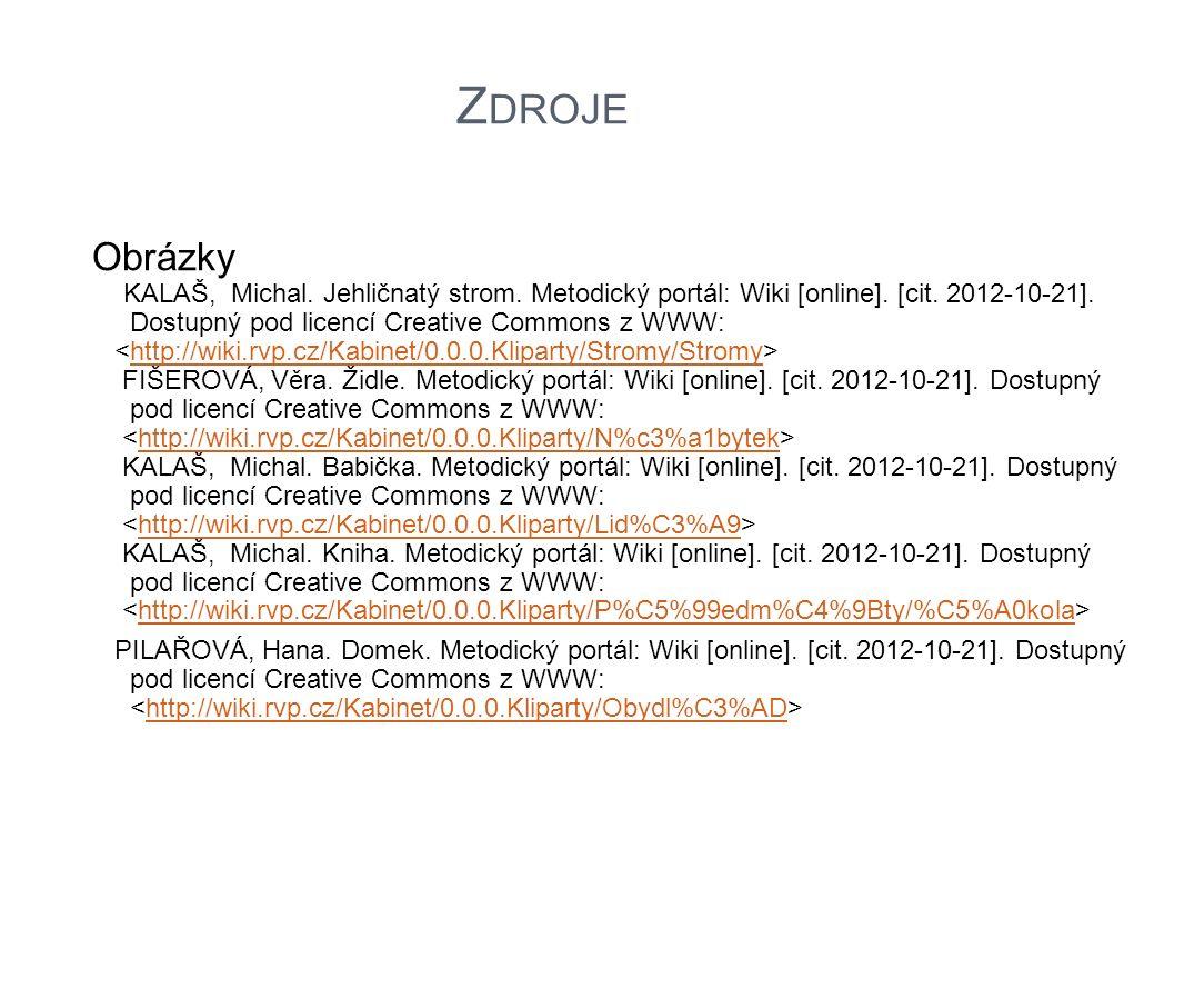 Z DROJE Obrázky KALAŠ, Michal. Jehličnatý strom. Metodický portál: Wiki [online]. [cit. 2012-10-21]. Dostupný pod licencí Creative Commons z WWW: http