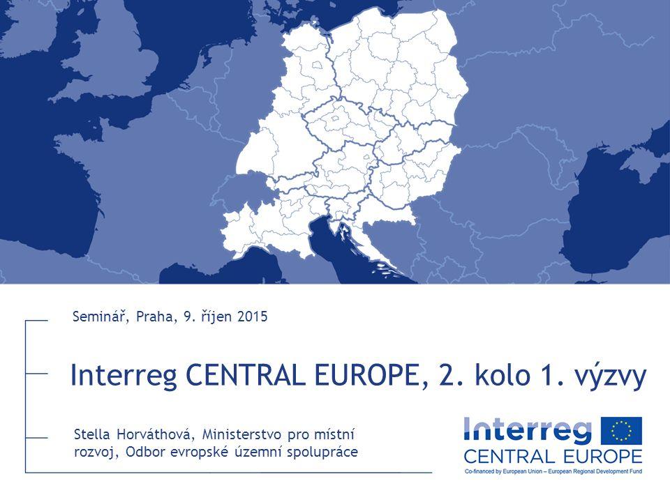 Interreg CENTRAL EUROPE, 2. kolo 1. výzvy Seminář, Praha, 9. říjen 2015 Stella Horváthová, Ministerstvo pro místní rozvoj, Odbor evropské územní spolu