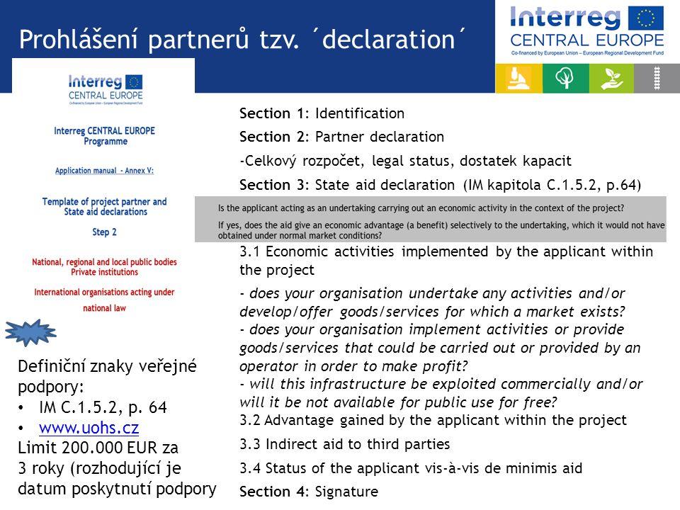 Prohlášení partnerů tzv. ´declaration´ Section 1: Identification Section 2: Partner declaration -Celkový rozpočet, legal status, dostatek kapacit Sect