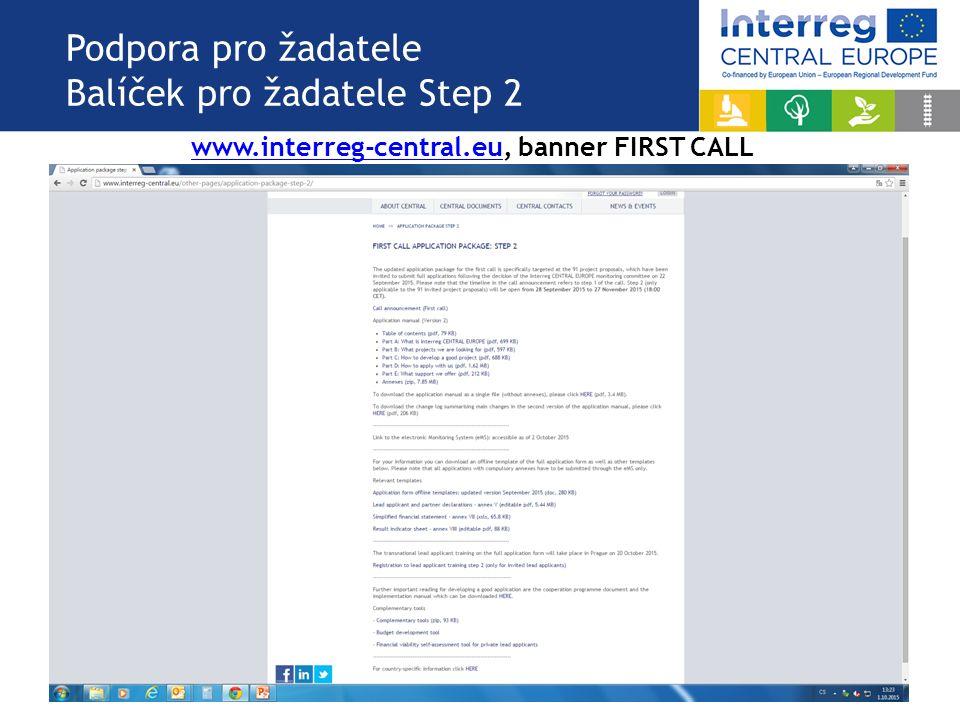 Podpora pro žadatele Balíček pro žadatele Step 2 www.interreg-central.euwww.interreg-central.eu, banner FIRST CALL