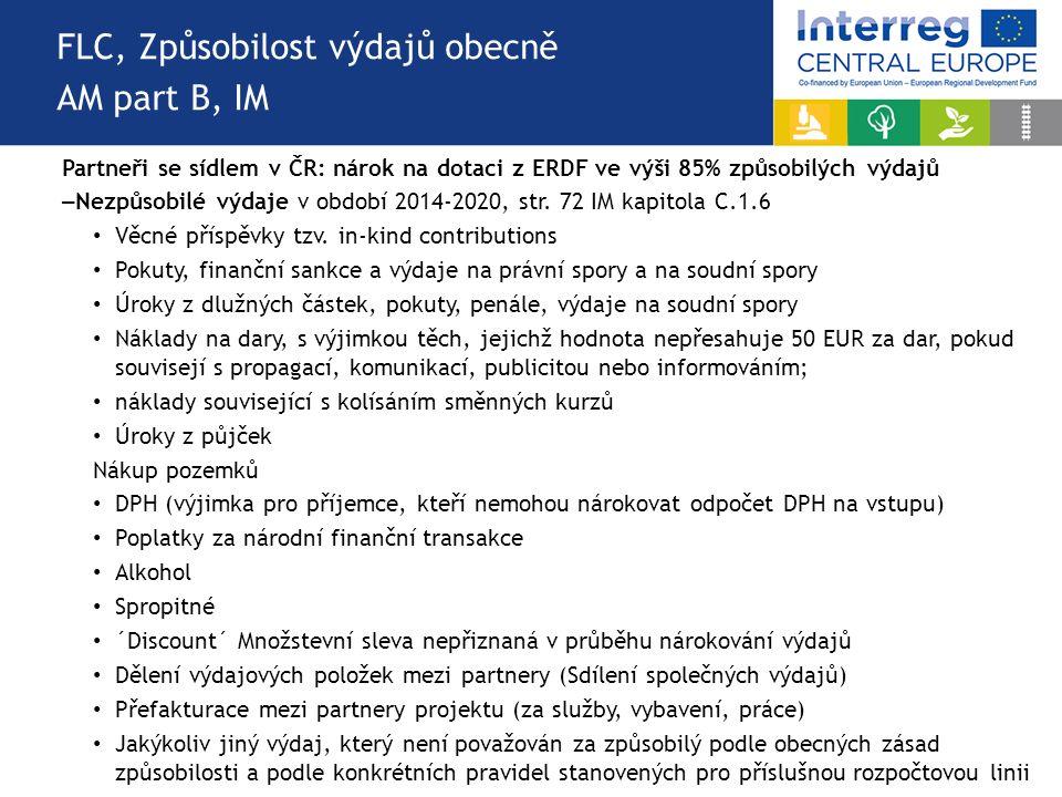 FLC, Způsobilost výdajů obecně AM part B, IM Partneři se sídlem v ČR: nárok na dotaci z ERDF ve výši 85% způsobilých výdajů – Nezpůsobilé výdaje v období 2014-2020, str.