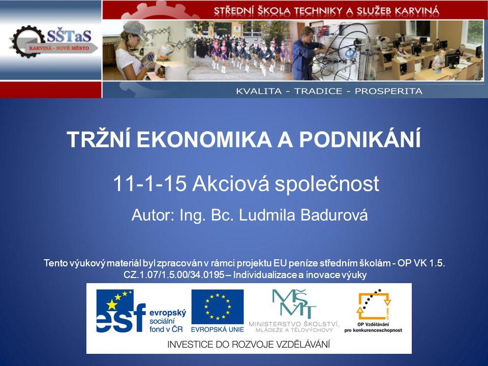 TRŽNÍ EKONOMIKA A PODNIKÁNÍ 11-1-15 Akciová společnost Tento výukový materiál byl zpracován v rámci projektu EU peníze středním školám - OP VK 1.5.