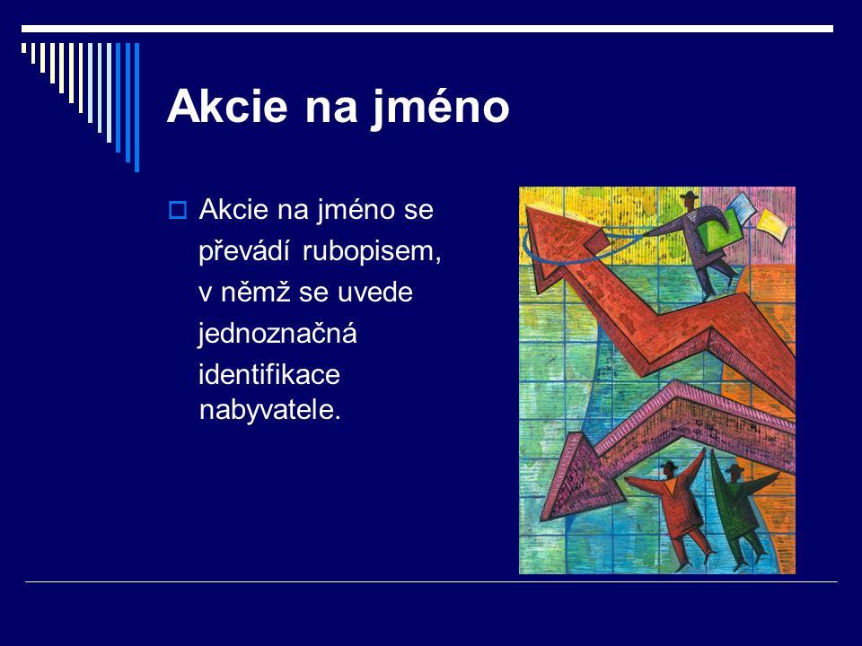 Akcie na jméno  Akcie na jméno se převádí rubopisem, v němž se uvede jednoznačná identifikace nabyvatele.