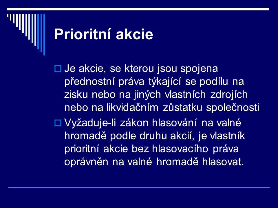 Prioritní akcie  Je akcie, se kterou jsou spojena přednostní práva týkající se podílu na zisku nebo na jiných vlastních zdrojích nebo na likvidačním