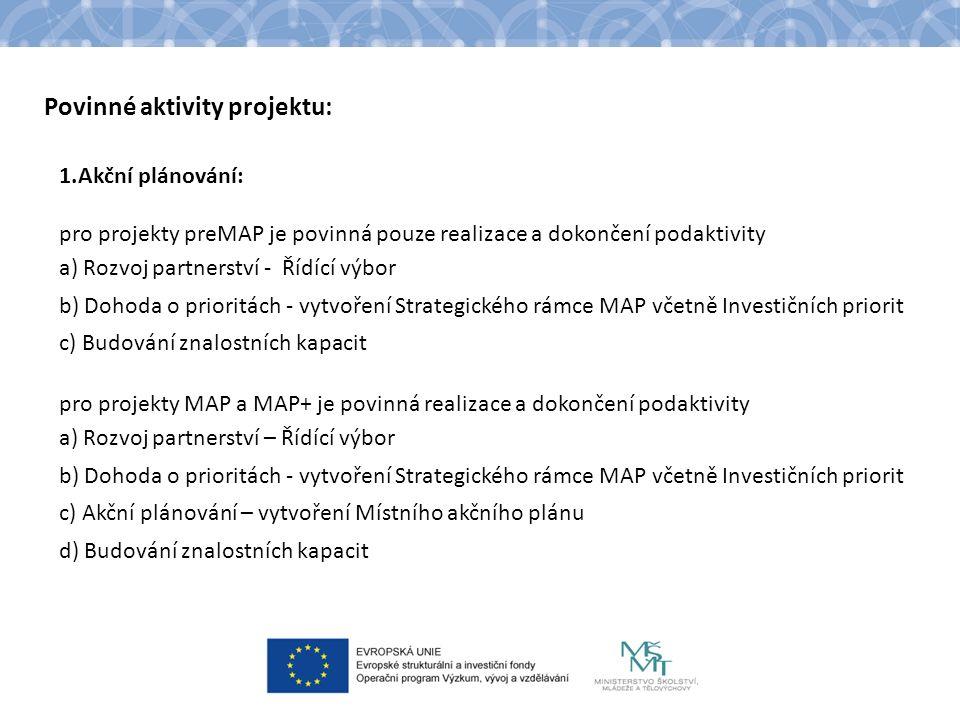Povinné aktivity projektu: 1.Akční plánování: pro projekty preMAP je povinná pouze realizace a dokončení podaktivity a) Rozvoj partnerství - Řídící výbor b) Dohoda o prioritách - vytvoření Strategického rámce MAP včetně Investičních priorit c) Budování znalostních kapacit pro projekty MAP a MAP+ je povinná realizace a dokončení podaktivity a) Rozvoj partnerství – Řídící výbor b) Dohoda o prioritách - vytvoření Strategického rámce MAP včetně Investičních priorit c) Akční plánování – vytvoření Místního akčního plánu d) Budování znalostních kapacit