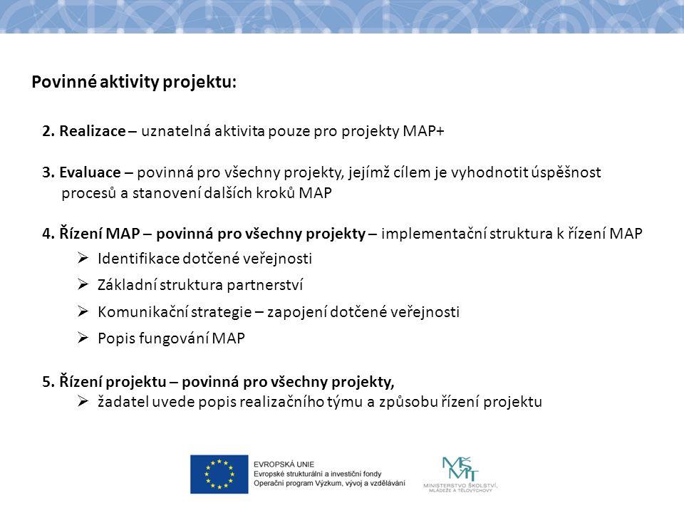 Povinné aktivity projektu: 2. Realizace – uznatelná aktivita pouze pro projekty MAP+ 3. Evaluace – povinná pro všechny projekty, jejímž cílem je vyhod