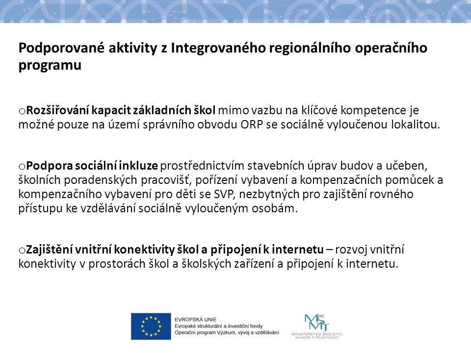 Podporované aktivity z Integrovaného regionálního operačního programu o Rozšiřování kapacit základních škol mimo vazbu na klíčové kompetence je možné pouze na území správního obvodu ORP se sociálně vyloučenou lokalitou.