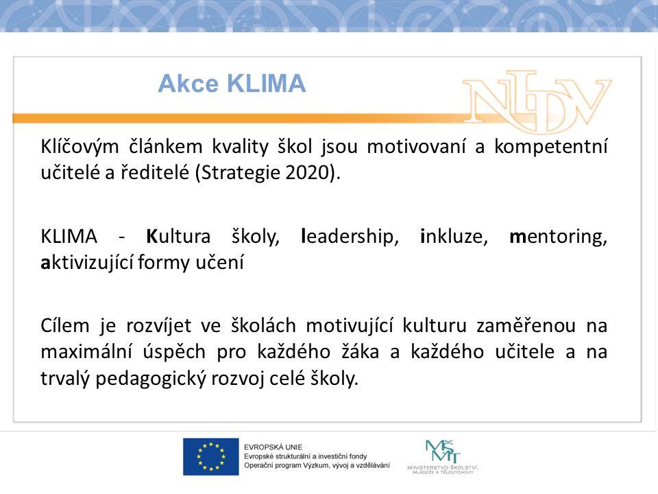 Akce KLIMA Klíčovým článkem kvality škol jsou motivovaní a kompetentní učitelé a ředitelé (Strategie 2020). KLIMA - Kultura školy, leadership, inkluze