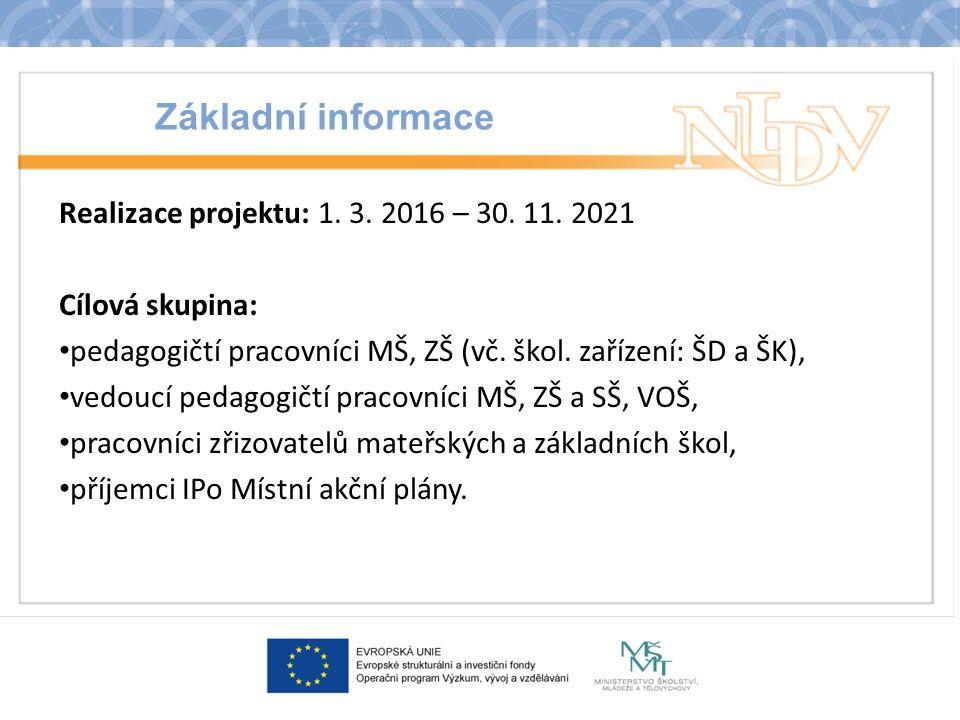 Základní informace Realizace projektu: 1. 3. 2016 – 30. 11. 2021 Cílová skupina: pedagogičtí pracovníci MŠ, ZŠ (vč. škol. zařízení: ŠD a ŠK), vedoucí