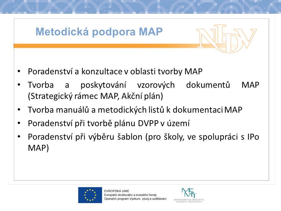 Metodická podpora MAP Poradenství a konzultace v oblasti tvorby MAP Tvorba a poskytování vzorových dokumentů MAP (Strategický rámec MAP, Akční plán) Tvorba manuálů a metodických listů k dokumentaci MAP Poradenství při tvorbě plánu DVPP v území Poradenství při výběru šablon (pro školy, ve spolupráci s IPo MAP)