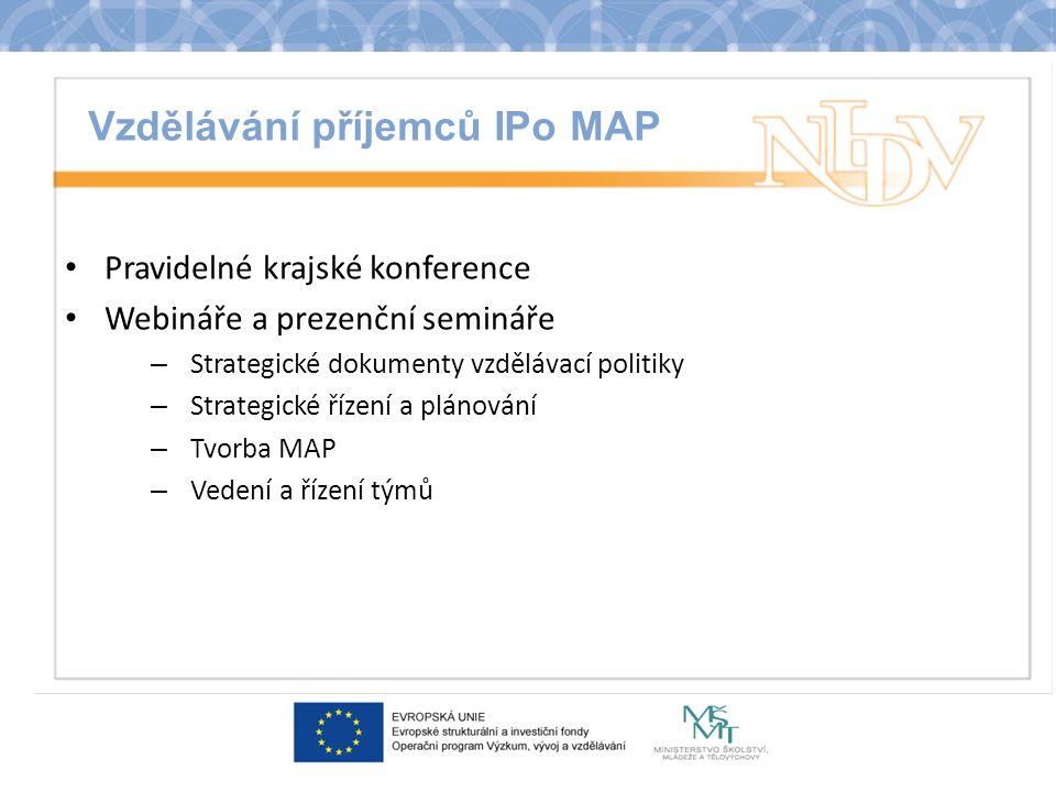 Vzdělávání příjemců IPo MAP Pravidelné krajské konference Webináře a prezenční semináře – Strategické dokumenty vzdělávací politiky – Strategické řízení a plánování – Tvorba MAP – Vedení a řízení týmů