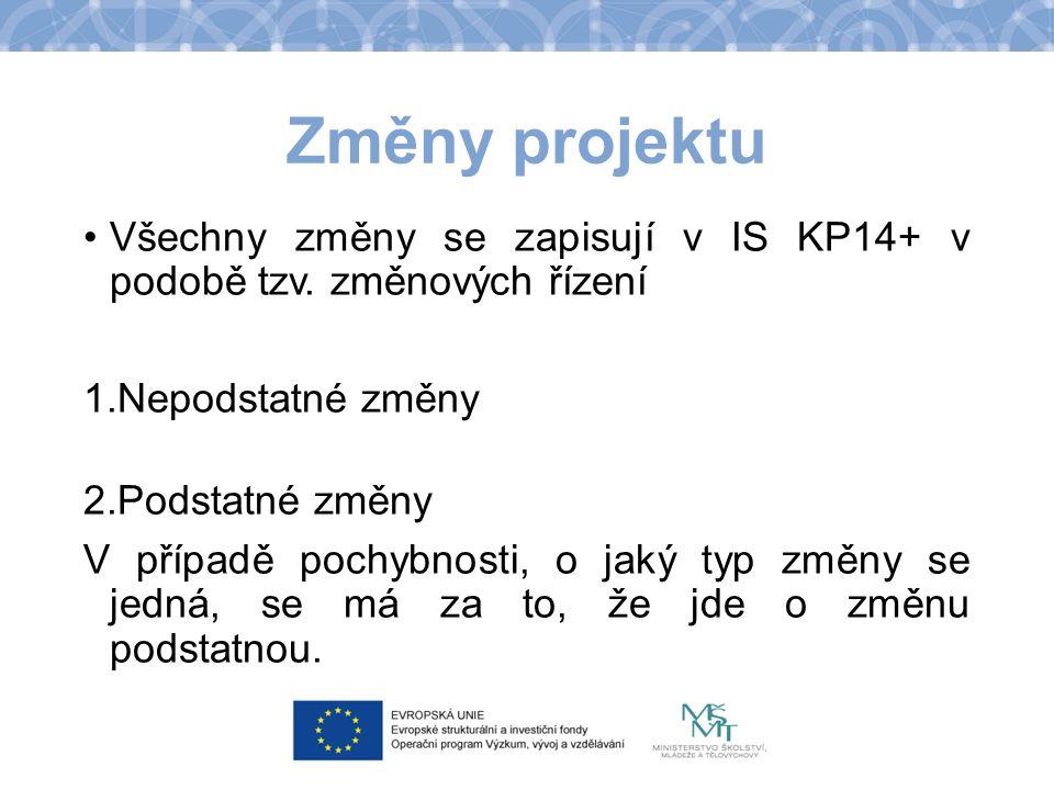 Změny projektu Všechny změny se zapisují v IS KP14+ v podobě tzv. změnových řízení 1.Nepodstatné změny 2.Podstatné změny V případě pochybnosti, o jaký