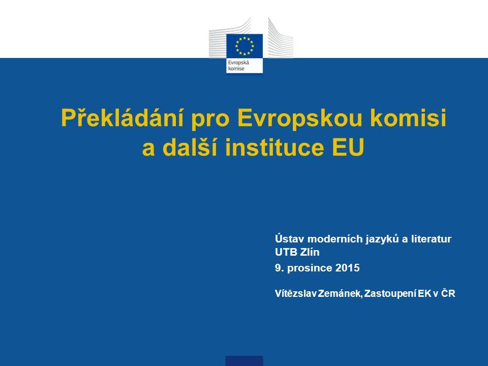 Překládání pro Evropskou komisi a další instituce EU Ústav moderních jazyků a literatur UTB Zlín 9.