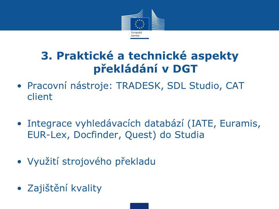 3. Praktické a technické aspekty překládání v DGT Pracovní nástroje: TRADESK, SDL Studio, CAT client Integrace vyhledávacích databází (IATE, Euramis,