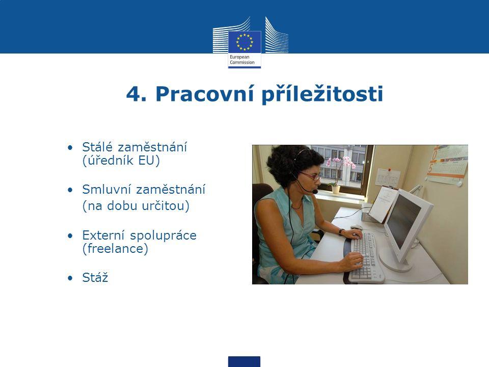 4. Pracovní příležitosti Stálé zaměstnání (úředník EU) Smluvní zaměstnání (na dobu určitou) Externí spolupráce (freelance) Stáž