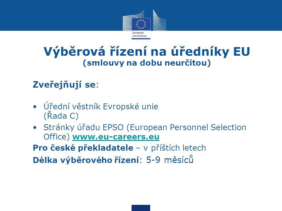 Výběrová řízení na úředníky EU (smlouvy na dobu neurčitou) Zveřejňují se: Úřední věstník Evropské unie (Řada C) Stránky úřadu EPSO (European Personnel Selection Office) www.eu-careers.euwww.eu-careers.eu Pro české překladatele – v příštích letech Délka výběrového řízení : 5-9 měsíců
