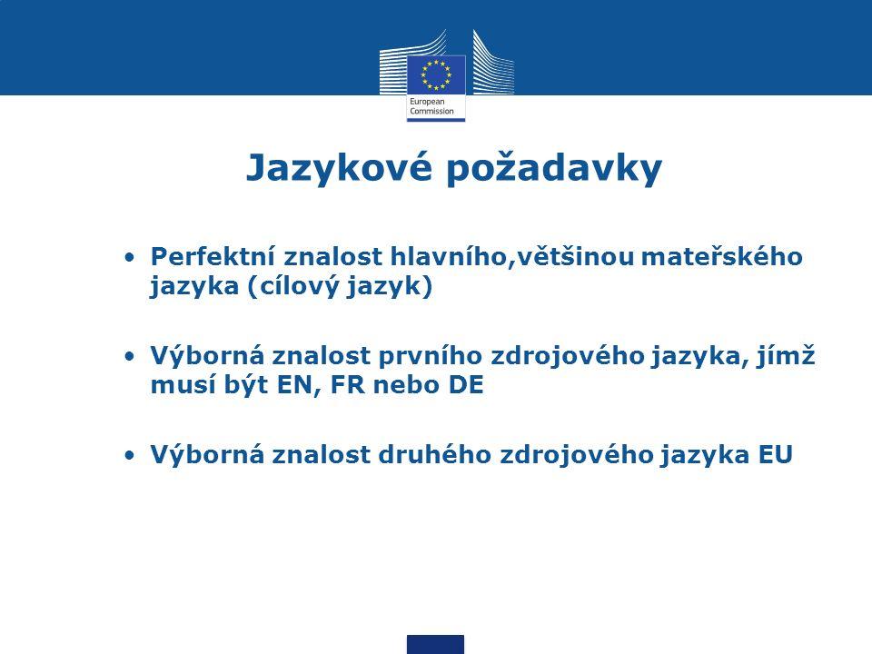 Jazykové požadavky Perfektní znalost hlavního,většinou mateřského jazyka (cílový jazyk) Výborná znalost prvního zdrojového jazyka, jímž musí být EN, FR nebo DE Výborná znalost druhého zdrojového jazyka EU