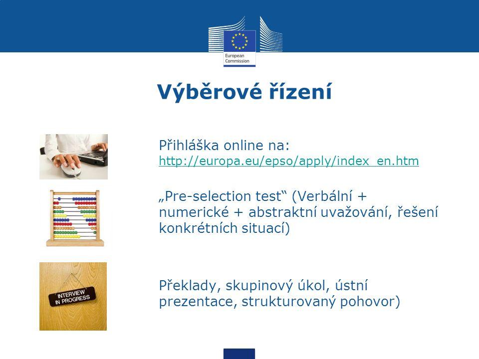 """Výběrové řízení Přihláška online na: http://europa.eu/epso/apply/index_en.htm http://europa.eu/epso/apply/index_en.htm """"Pre-selection test (Verbální + numerické + abstraktní uvažování, řešení konkrétních situací) Překlady, skupinový úkol, ústní prezentace, strukturovaný pohovor)"""