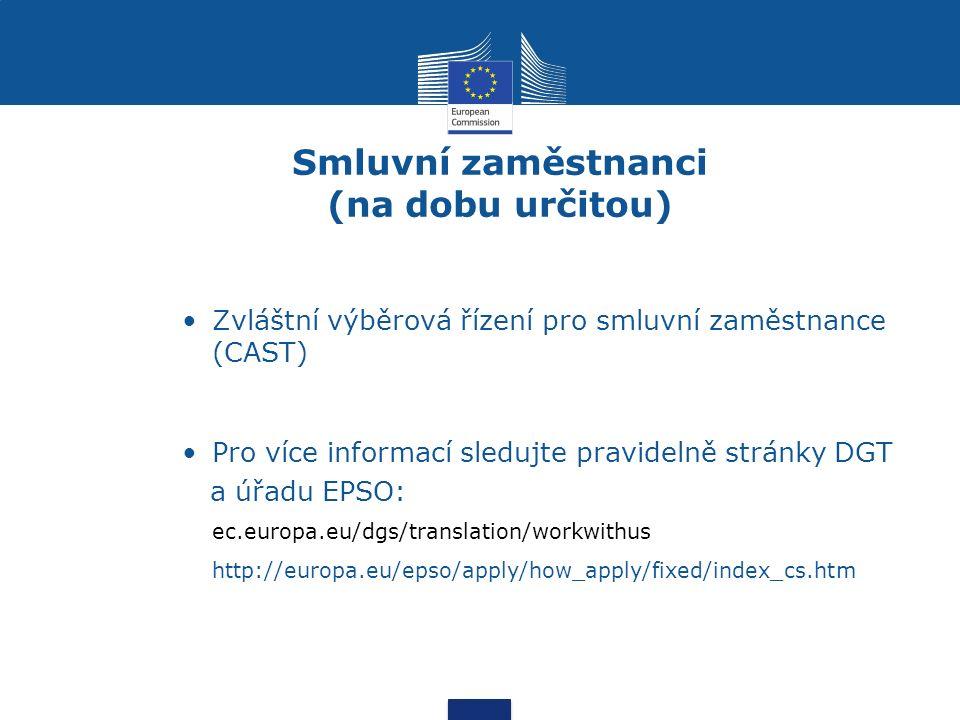Smluvní zaměstnanci (na dobu určitou) Zvláštní výběrová řízení pro smluvní zaměstnance (CAST) Pro více informací sledujte pravidelně stránky DGT a úřadu EPSO: ec.europa.eu/dgs/translation/workwithus http://europa.eu/epso/apply/how_apply/fixed/index_cs.htm